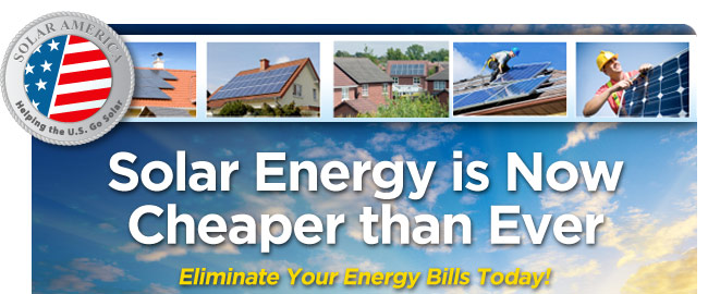 Solar America Solar Energy is Now Cheaper than Ever Eliminate Your Energy Bills Today!